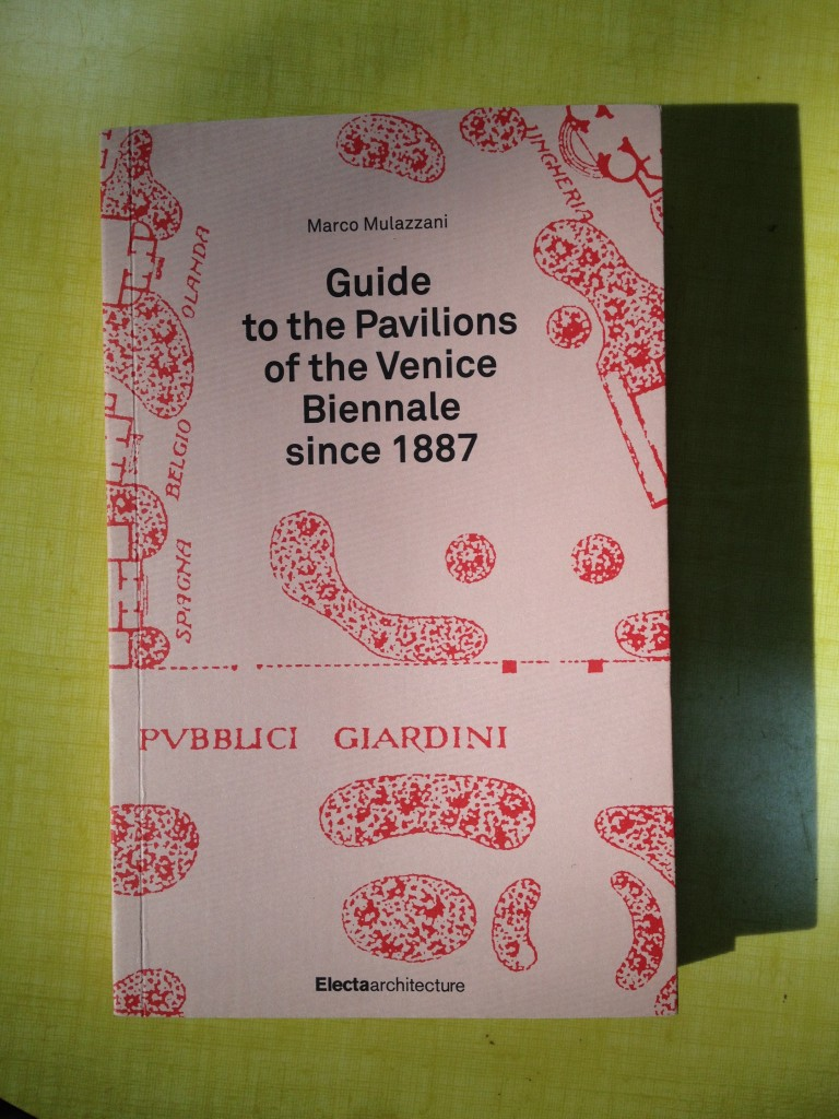 Guide to the Pavilions of the Venice Biennale since 1887 by Marco Mulazzani